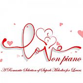 Love on Piano (A Romantic Selection of Superb Melodies for Lovers) di Romantic Piano Ensemble