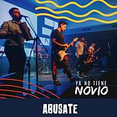 Ya No Tiene Novio by Abusate