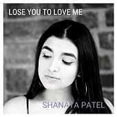 Lose You to Love Me by Shanaya Patel