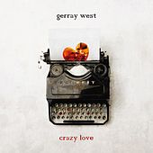 Crazy Love by Gerray West