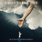 Sigues Siendo Dios de Michael Hernandez