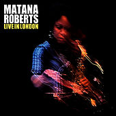 Live in London by Matana Roberts