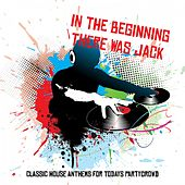 In the Beginning There Was Jack: Classic House Anthems for Todays Partycrowd di Various Artists