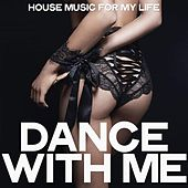Dance with Me (House Music For My Life) de Various Artists
