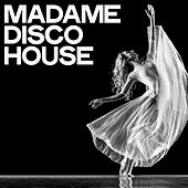 Madame Disco House by Various Artists