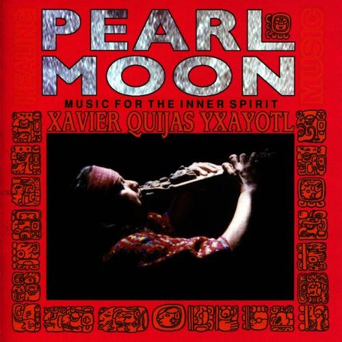 Pearl Moon - Music for the Inner Spirit by Xavier Quijas Yxayotl