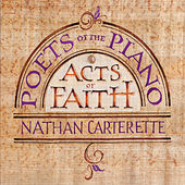 Poets of the Piano - Acts of Faith von Nathan Carterette