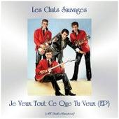 Je Veux Tout Ce Que Tu Veux (EP) (All Tracks Remastered) de Les Chats Sauvages