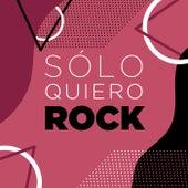 Sólo Quiero Rock de Various Artists
