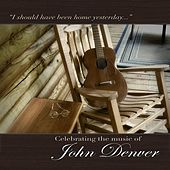 I Should Have Been Home Yesterday: Celebrating the Music of John Denver by Various Artists
