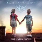 Wir waren Kinder von Sebastian von Mletzko