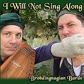 I Will Not Sing Along by Brobdingnagian Bards