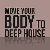 Move Your Body to Deep House by Various Artists