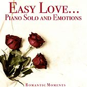 Easy Love...Piano Solo and Emotions (Romantic Moments) di Romantic Piano Ensemble