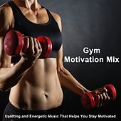 Gym Motivation Mix (Uplifting and Energetic Music That Helps You Stay Motivated) (The Best Music for Aerobics, Pumpin' Cardio Power, Crossfit, Exercise, Steps, Barré, Routine, Curves, Sculpting, Abs, Butt, Lean, Twerk, Slim Down Fitness Workout) by Gym Motivation DJ Team