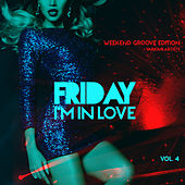 Friday I'm In Love (Weekend Groove Edition), Vol. 4 by Various Artists