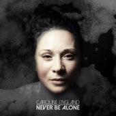 Never Be Alone de Caroline England