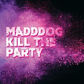 Kill the Party de Madd Dog