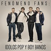 Fenómeno Fans: Idolos Pop y Boy Bands by Various Artists