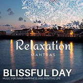 Blissful Day - Music for Inner Happiness and Positive Life by Various Artists