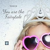You Are the Fairytale by Tosch
