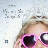 You Are the Fairytale de Tosch
