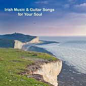 Irish Music & Guitar Songs for Your Soul by Various Artists