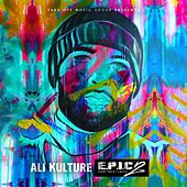 Epic 2 (Every Piece I Create) by Ali Kulture