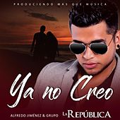 Ya No Creo by Alfredo Jiménez y Grupo la República