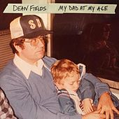 My Dad at My Age by Dean Fields
