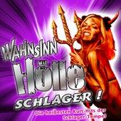 WAHNSINN HÖLLE - Schlager ! Die heißesten Kult-Hits der Schlager-Tempel von Various Artists