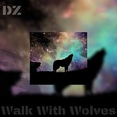 Walk With Wolves by DZ