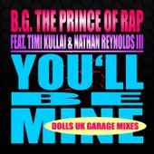 You'll Be Mine (Dolls UK Garage Mixes) de B.G. The Prince Of Rap