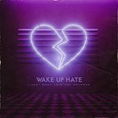 I Just Don't Love You Anymore by Wake Up Hate