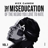 The Miseducation of The Negro You Love to Hate by Nick Cannon