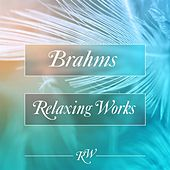 Brahms Relaxing Works von Various Artists