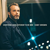 Everything Looks Different to Me Now de Coby Brown