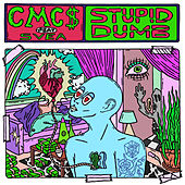 Stupid Dumb by Cmc$