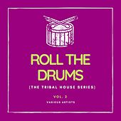 Roll the Drums (The Tribal House Series), Vol. 2 by Various Artists