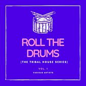 Roll the Drums (The Tribal House Series), Vol. 1 by Various Artists