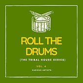 Roll the Drums (The Tribal House Series), Vol. 4 von Various Artists