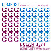 Compost Downbeat Selection Vol.1 - Ocean Beat - Warm Organic Harmony - compiled and mixed by Rupert de Various Artists