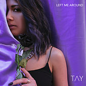 Left Me Around by TAY