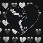 I Don't Want To Lose This de D. D.
