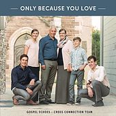 Only Because You Love by Gospel Echoes Cross Connection Team