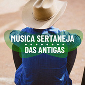 Música Sertaneja das Antigas by Various Artists