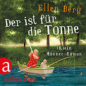Der ist für die Tonne - (K)ein Männer Roman (Gekürzt) von Ellen Berg
