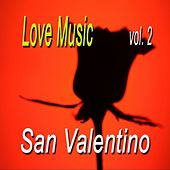 San Valentino : Love Music, Vol. 2 by Various Artists