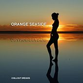 Orange Seaside - Chill Out Dreams by Various Artists