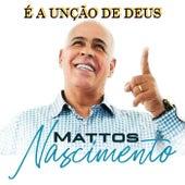 É a Unção de Deus by Mattos Nascimento